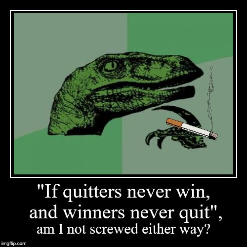 "It's my excuse. | ""If quitters never win, and winners never quit"", 