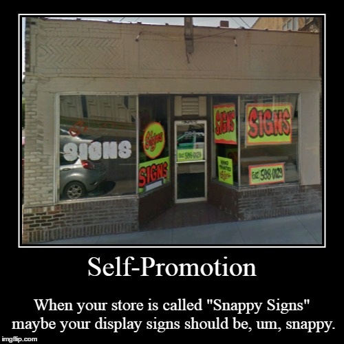 "When Self-Promotion Goes Wrong | Self-Promotion | When your store is called ""Snappy Signs"" maybe your display signs should be, um, snappy. 