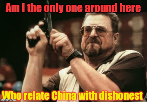 Fake Goods, Fake Bills, Cheating Money | Am I the only one around here Who relate China with dishonest | image tagged in memes,am i the only one around here,china,dishonest,funny | made w/ Imgflip meme maker