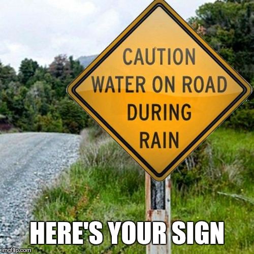 HERE'S YOUR SIGN | image tagged in funny sign | made w/ Imgflip meme maker