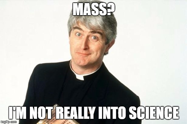 MASS? I'M NOT REALLY INTO SCIENCE | made w/ Imgflip meme maker