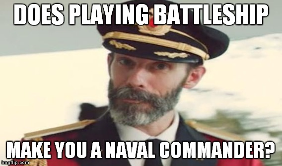 DOES PLAYING BATTLESHIP MAKE YOU A NAVAL COMMANDER? | made w/ Imgflip meme maker