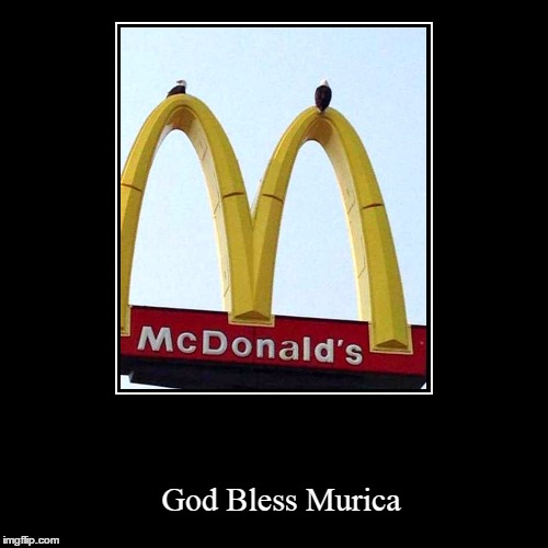 McAmerica | God Bless Murica | image tagged in funny,demotivationals,god bless america,land of the free and the brave,proud to be an american | made w/ Imgflip demotivational maker
