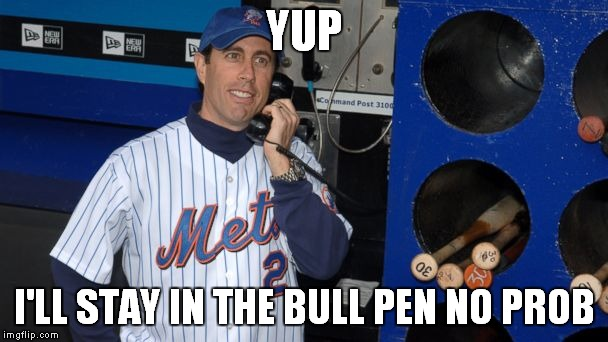 YUP I'LL STAY IN THE BULL PEN NO PROB | made w/ Imgflip meme maker
