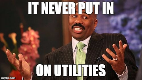 Steve Harvey Meme | IT NEVER PUT IN ON UTILITIES | image tagged in memes,steve harvey | made w/ Imgflip meme maker