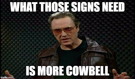 WHAT THOSE SIGNS NEED IS MORE COWBELL | made w/ Imgflip meme maker
