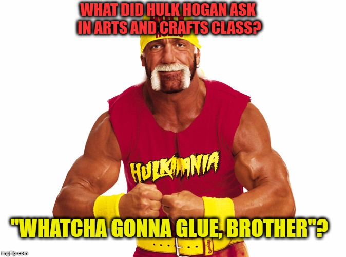 "WWE Hulk Hogan |  WHAT DID HULK HOGAN ASK IN ARTS AND CRAFTS CLASS? ""WHATCHA GONNA GLUE, BROTHER""? 