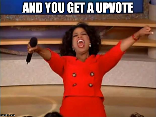 Oprah You Get A Meme | AND YOU GET A UPVOTE | image tagged in memes,oprah you get a | made w/ Imgflip meme maker