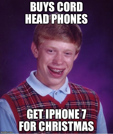 I phone birthday | BUYS CORD HEAD PHONES GET IPHONE 7 FOR CHRISTMAS | image tagged in memes,bad luck brian | made w/ Imgflip meme maker