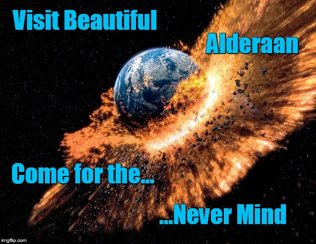 af9e1ff9 Visit Beautiful Alderaan Come for the... …Never Mind