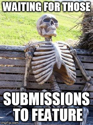 F5 | WAITING FOR THOSE SUBMISSIONS TO FEATURE | image tagged in memes,waiting skeleton | made w/ Imgflip meme maker