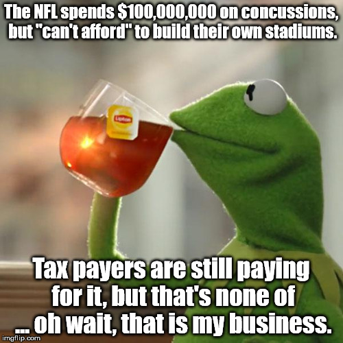 "But Thats None Of My Business Meme | The NFL spends $100,000,000 on concussions, but ""can't afford"" to build their own stadiums. Tax payers are still paying for it, but that's n 
