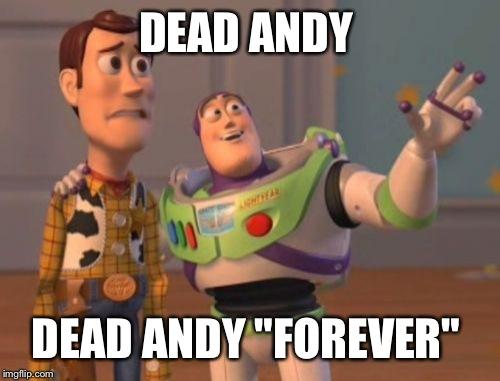 "X, X Everywhere Meme | DEAD ANDY DEAD ANDY ""FOREVER"" 