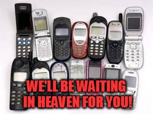 WE'LL BE WAITING IN HEAVEN FOR YOU! | made w/ Imgflip meme maker