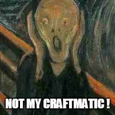 NOT MY CRAFTMATIC ! | made w/ Imgflip meme maker