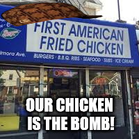 OUR CHICKEN IS THE BOMB! | image tagged in chickenbomb,terrorist,ny,nj | made w/ Imgflip meme maker