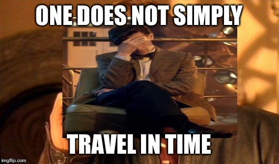 ONE DOES NOT SIMPLY TRAVEL IN TIME | made w/ Imgflip meme maker