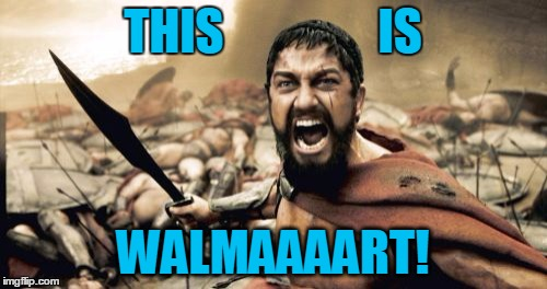 Sparta Leonidas Meme | THIS                IS WALMAAAART! | image tagged in memes,sparta leonidas | made w/ Imgflip meme maker