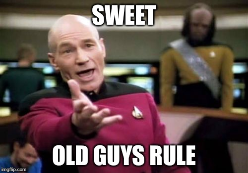 Picard Wtf Meme | SWEET OLD GUYS RULE | image tagged in memes,picard wtf | made w/ Imgflip meme maker