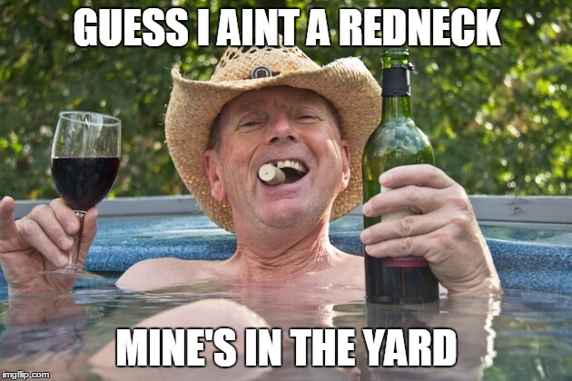 GUESS I AINT A REDNECK MINE'S IN THE YARD | made w/ Imgflip meme maker