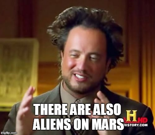 Ancient Aliens Meme | THERE ARE ALSO ALIENS ON MARS | image tagged in memes,ancient aliens | made w/ Imgflip meme maker