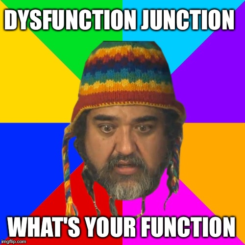DYSFUNCTION JUNCTION WHAT'S YOUR FUNCTION | made w/ Imgflip meme maker