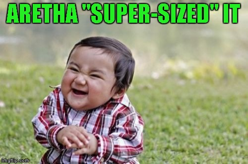 "Evil Toddler Meme | ARETHA ""SUPER-SIZED"" IT 