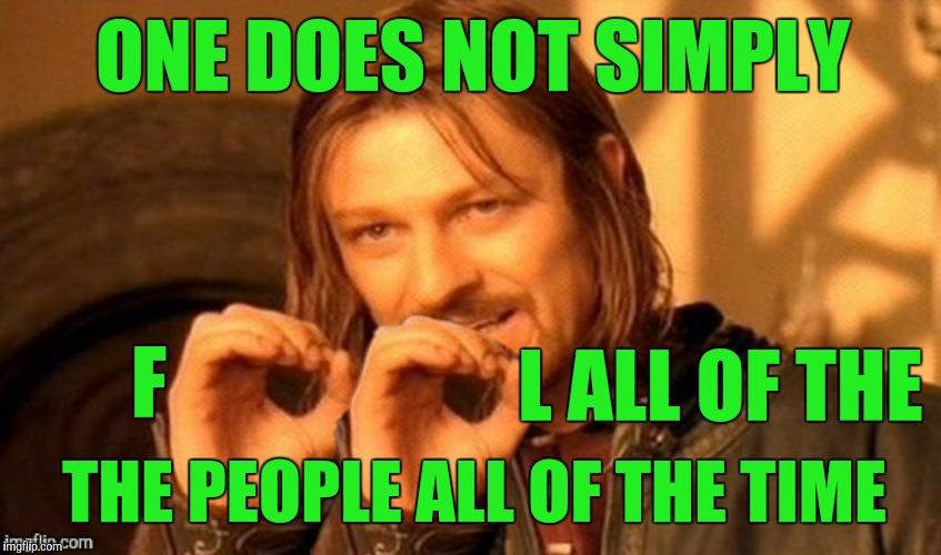 Some people have two left feet | ONE DOES NOT SIMPLY L ALL OF THE F THE PEOPLE ALL OF THE TIME | image tagged in abe lincoln,one does not simply | made w/ Imgflip meme maker