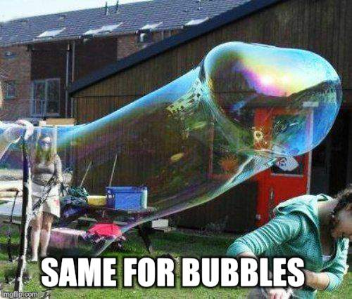 SAME FOR BUBBLES | made w/ Imgflip meme maker