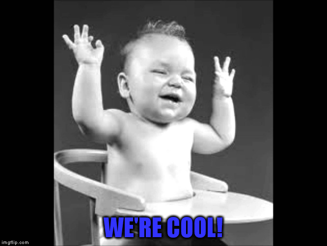 WE'RE COOL! | made w/ Imgflip meme maker