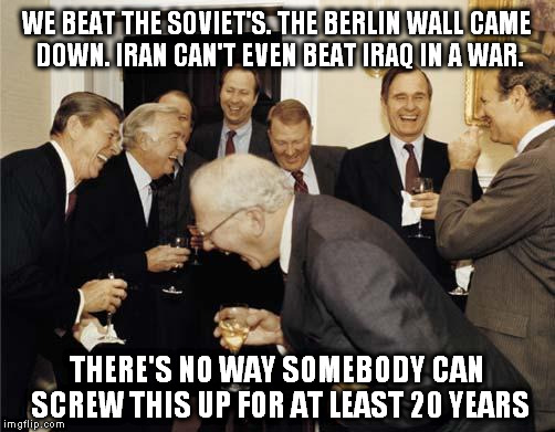 Ronald Reagan Joke | WE BEAT THE SOVIET'S. THE BERLIN WALL CAME DOWN. IRAN CAN'T EVEN BEAT IRAQ IN A WAR. THERE'S NO WAY SOMEBODY CAN SCREW THIS UP FOR AT LEAST  | image tagged in ronald reagan joke | made w/ Imgflip meme maker
