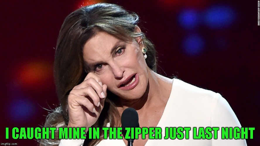 I CAUGHT MINE IN THE ZIPPER JUST LAST NIGHT | made w/ Imgflip meme maker