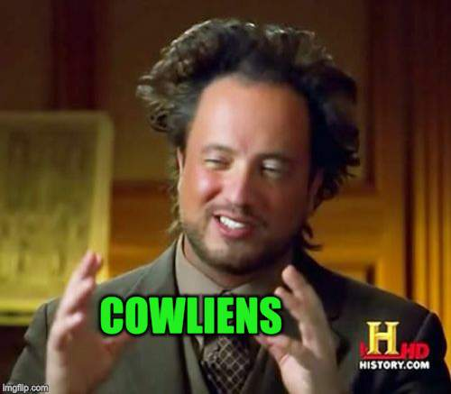 Ancient Aliens Meme | COWLIENS | image tagged in memes,ancient aliens | made w/ Imgflip meme maker