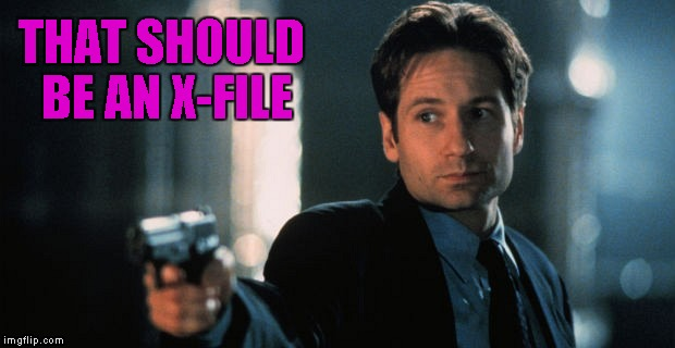 THAT SHOULD BE AN X-FILE | made w/ Imgflip meme maker