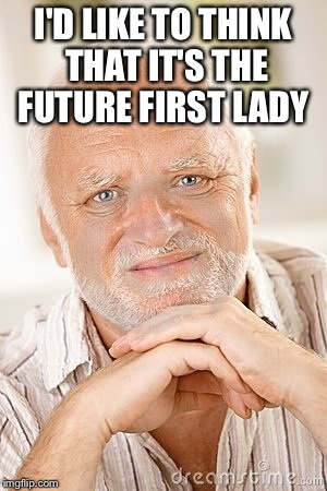 I'D LIKE TO THINK THAT IT'S THE FUTURE FIRST LADY | made w/ Imgflip meme maker