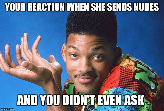When she says she's from west Philadelphia | YOUR REACTION WHEN SHE SENDS NUDES AND YOU DIDN'T EVEN ASK | image tagged in fresh prince,nudes,sure | made w/ Imgflip meme maker