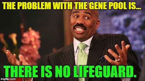 Steve Harvey Genetics | THE PROBLEM WITH THE GENE POOL IS... THERE IS NO LIFEGUARD. | image tagged in memes,steve harvey,funny,funnymemes | made w/ Imgflip meme maker