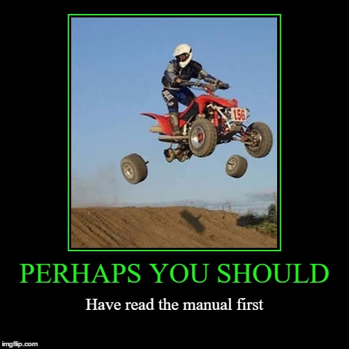 Consult the Manual | PERHAPS YOU SHOULD | Have read the manual first | image tagged in funny,demotivationals,manual,idiot,consult the manual | made w/ Imgflip demotivational maker
