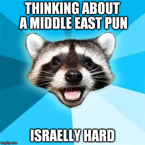 Lame Pun Coon |  THINKING ABOUT A MIDDLE EAST PUN; ISRAELLY HARD | image tagged in memes,lame pun coon | made w/ Imgflip meme maker