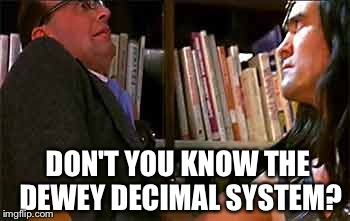 DON'T YOU KNOW THE DEWEY DECIMAL SYSTEM? | made w/ Imgflip meme maker