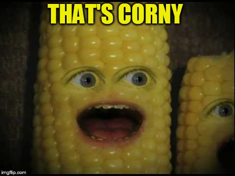 THAT'S CORNY | made w/ Imgflip meme maker