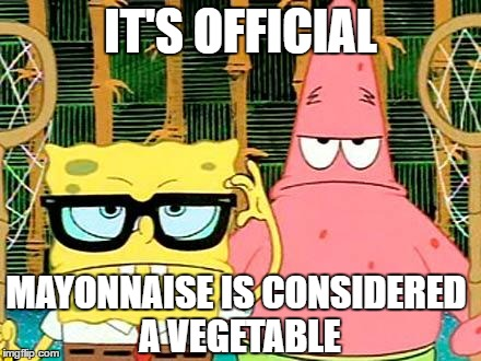 Badass Spongebob and Patrick | IT'S OFFICIAL MAYONNAISE IS CONSIDERED A VEGETABLE | image tagged in badass spongebob and patrick | made w/ Imgflip meme maker