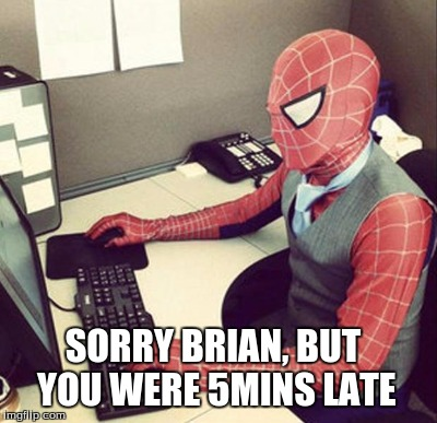 SORRY BRIAN, BUT YOU WERE 5MINS LATE | made w/ Imgflip meme maker