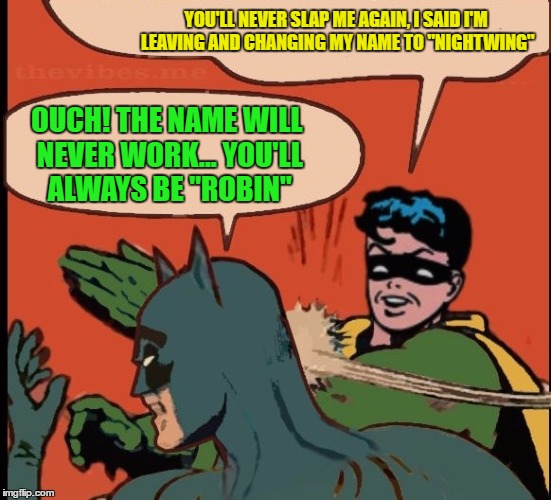 "Robin slaps Batman | YOU'LL NEVER SLAP ME AGAIN, I SAID I'M LEAVING AND CHANGING MY NAME TO ""NIGHTWING"" OUCH! THE NAME WILL NEVER WORK... YOU'LL ALWAYS BE ""ROBIN 