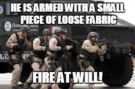 HE IS ARMED WITH A SMALL PIECE OF LOOSE FABRIC FIRE AT WILL! | made w/ Imgflip meme maker