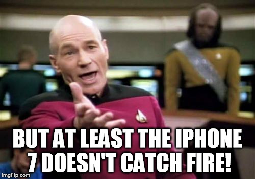 Picard Wtf Meme | BUT AT LEAST THE IPHONE 7 DOESN'T CATCH FIRE! | image tagged in memes,picard wtf | made w/ Imgflip meme maker