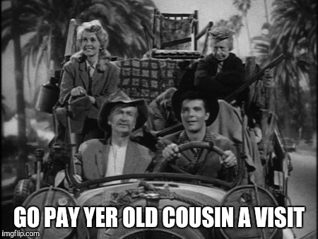 GO PAY YER OLD COUSIN A VISIT | made w/ Imgflip meme maker