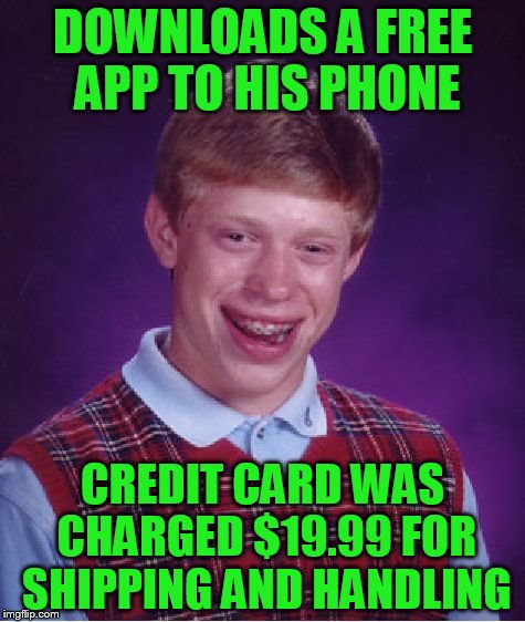 Bad Luck Brian Meme | DOWNLOADS A FREE APP TO HIS PHONE CREDIT CARD WAS CHARGED $19.99 FOR SHIPPING AND HANDLING | image tagged in memes,bad luck brian | made w/ Imgflip meme maker