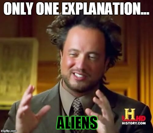 Ancient Aliens Meme | ONLY ONE EXPLANATION... ALIENS | image tagged in memes,ancient aliens | made w/ Imgflip meme maker