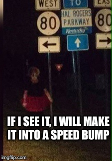 Creepy Clown Sightings In KY. This one is about an hour from my hometown. | IF I SEE IT, I WILL MAKE IT INTO A SPEED BUMP | image tagged in clowns,no way,kill it with fire,lynch1979 | made w/ Imgflip meme maker